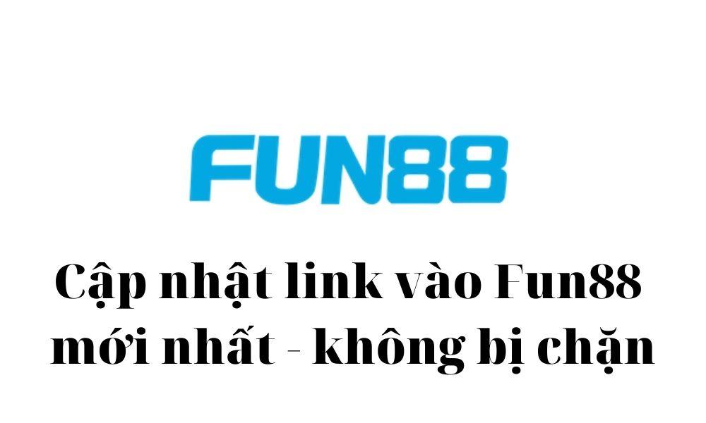 Cập nhật link vào Fun88 mới nhất