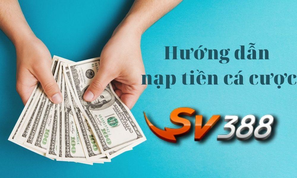 Hướng dẫn nạp tiền cá cược SV388
