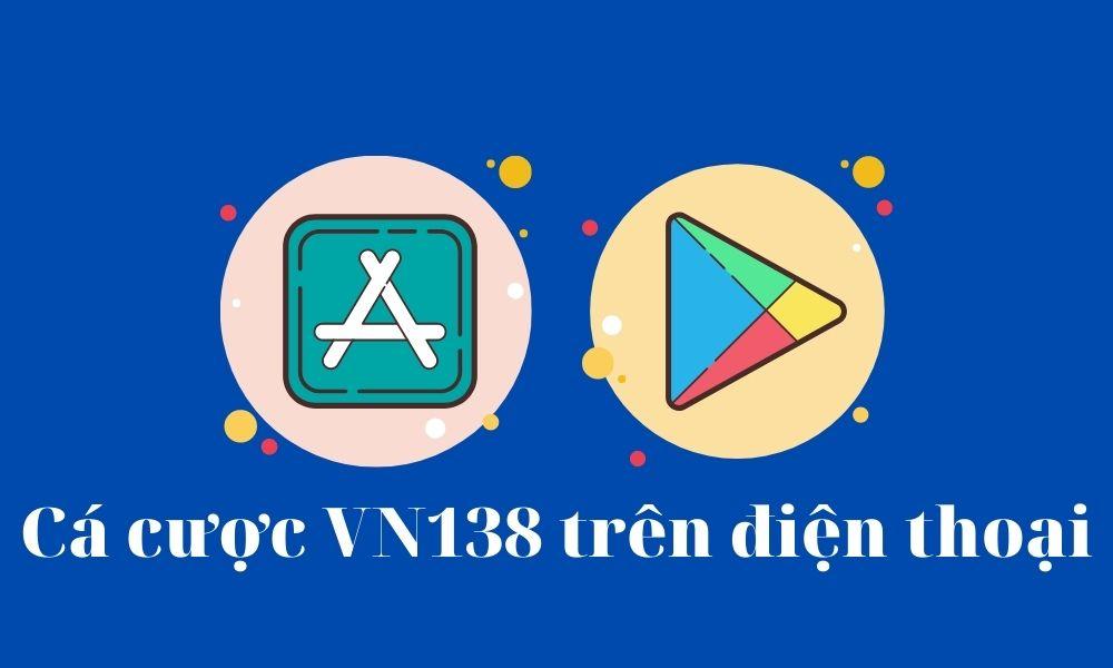 Ứng dụng VN138 đặt cược trên điện thoại