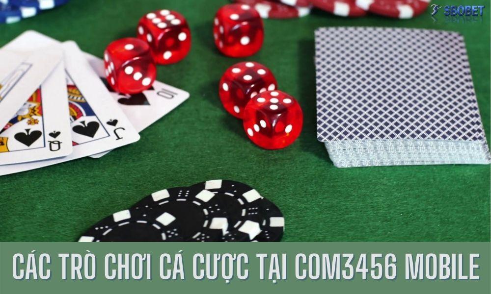 Các trò chơi cá cược tại Com3456 Mobile